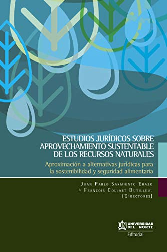 Estudios jurídicos sobre aprovechamiento sustentable de los recursos naturales: Aproximación a alternativas jurídicas para la sostenibilidad y seguridad alimentaria