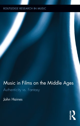 Music in Films on the Middle Ages: Authenticity vs. Fantasy (Routledge Research in Music Book 7) (English Edition)