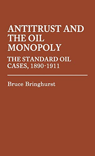 Antitrust and the Oil Monopoly: The Standard Oil Cases, 1890-1911 (Contributions in Legal Studies)