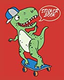 Sticker Collecting Album: Empty Collectors Sticker keeper Book for Kids | Cool T-Rex Dinosaur On Skateboard | Great gift for adults, teens, little girls, boys, teenagers, toddlers and men.