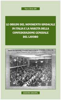 Le origini del movimento sindacale in Italia e la nascita della Confederazione generale del lavoro by .