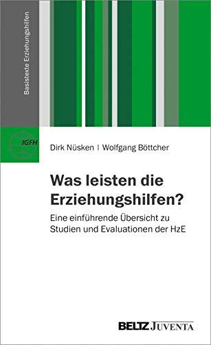 Was leisten die Erziehungshilfen?: Eine einführende Übersicht zu Studien und Evaluationen der HzE (Basistexte Erziehungshilfen)