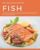 365 Delicious Fish Recipes: A Fish Cookbook to Fall In Love With