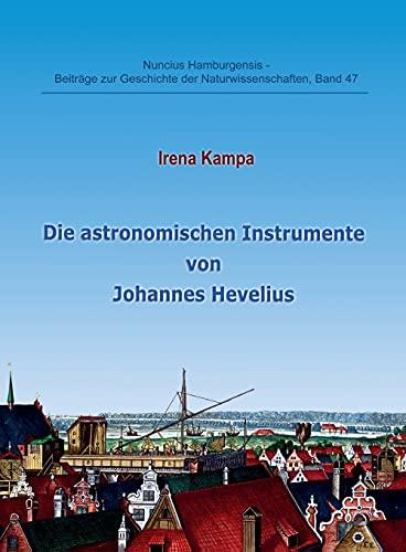 Die astronomischen Instrumente von Johannes Hevelius (Nuncius Hamburgensis: Beiträge zur Geschichte der Naturwissenschaften)