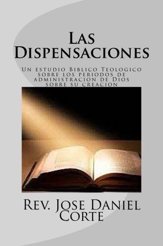 Las Dispensaciones: Un estudio Biblico Teologico sobre los periodos de administracion de Dios sobre su creacion