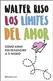 Los límites del amor: Cómo amar sin renunciar a ti mismo