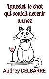 Lancelot, le chat qui voulait devenir un nez (French Edition)
