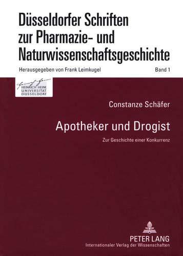Apotheker Und Drogist: Zur Geschichte Einer Konkurrenz: 1 (Düsseldorfer Schriften Zur Pharmazie- Und Naturwissenschaftsgeschichte)