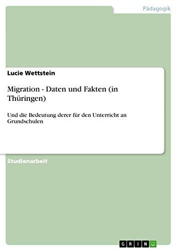 Migration - Daten und Fakten (in Thüringen): Und die Bedeutung derer für den Unterricht an Grundschulen