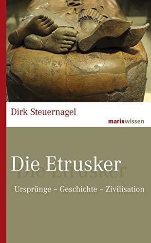 Die Etrusker: Ursprünge – Geschichte – Zivilisation (marixwissen)