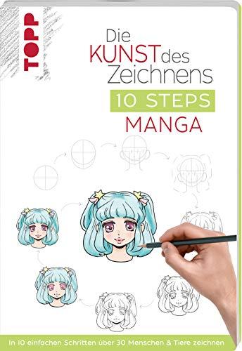 Die Kunst des Zeichnens 10 Steps - Manga: In 10 einfachen Schritten über 30 Menschen & Tiere zeichnen