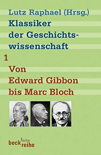 Klassiker der Geschichtswissenschaft 01. Von Edward Gibbon bis Marc Bloch: Von Edward Gibbon bis Max Weber (Beck'sche Reihe)