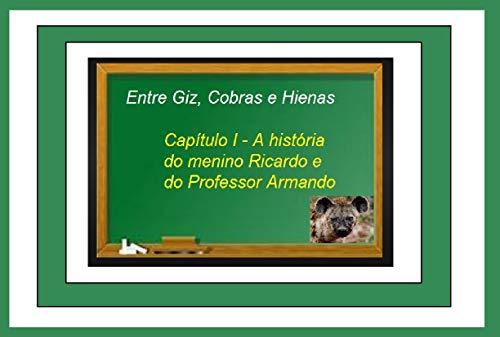 Entre Giz, Cobras e Hienas: Capítulo I - A história do menino Ricardo e do Professor Armando (Ouro Livro 1) (Portuguese Edition)