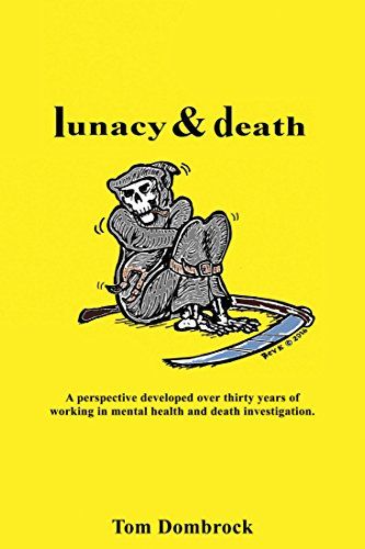 Lunacy and Death: A perspective developed over thirty years of working in mental health and death investigation. (English Edition)