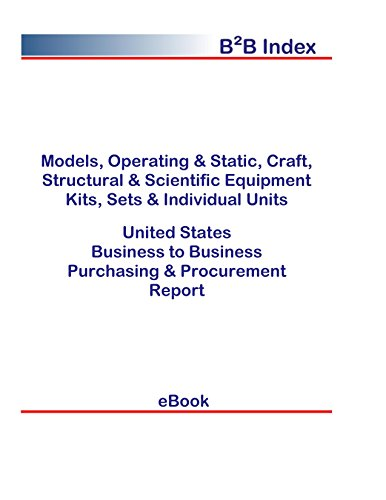 Models, Operating & Static, Craft, Structural & Scientific Equipment Kits, Sets & Individual Units B2B United States: B2B Purchasing + Procurement Values in the United States (English Edition)