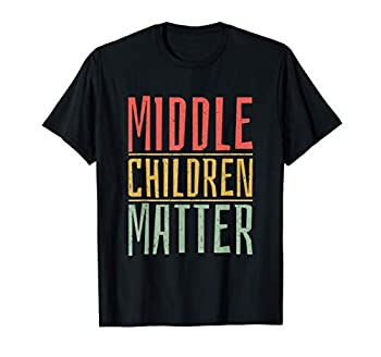 Middle Children Matter Funny Quote Sibling Day T-Shirt