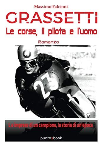 Grassetti: le corse, il pilota e l'uomo