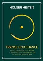 Trance und Chance: Die Koenigsmetapher und die Mitte in der Initiatischen Prozessbegleitung®. Ein Leitfaden in Theorie und Praxis