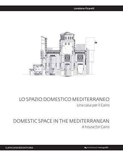 Lo spazio domestico mediterraneo. Una casa per il Cairo-Domestic space in Mediterranean. A house for Cairo. Ediz. bilingue (Archinauti)