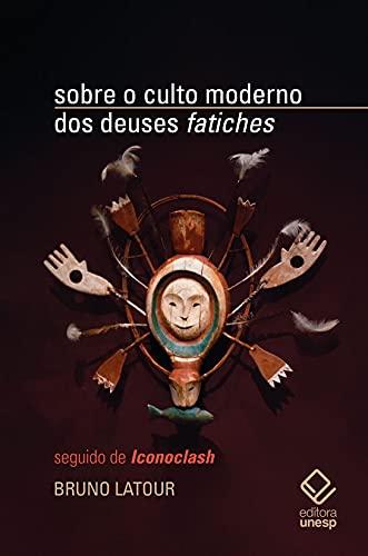 """Sobre o culto moderno dos deuses """"fatiches"""": seguido de """"Iconoclash"""""""
