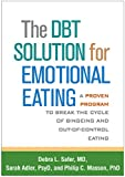 The DBT Solution for Emotional Eating: A Proven Program to Break the Cycle of...