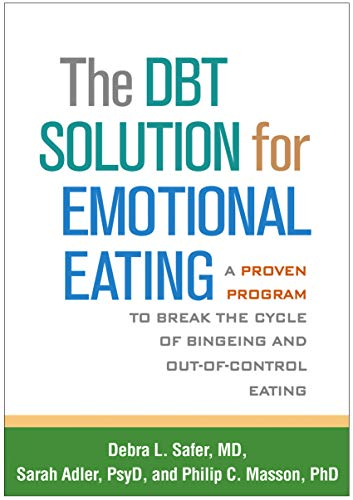 The Dbt Solution for Emotional Eating: A Proven Program to Break the Cycle of Bingeing and Out-Of-Control Eating