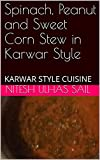 Spinach, Peanut and Sweet Corn Stew in Karwar Style : KARWAR STYLE CUISINE (English Edition)