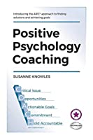 Positive Psychology Coaching: Introducing the (C)aipc Coach Approach to Finding Solutions and Achieving Goals