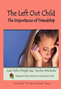 The Left Out Child: The Importance of Friendship (77 Ways to Parent) by [Judy Helm Wright]