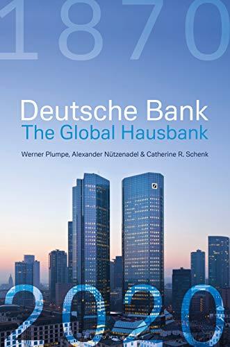 Compare Textbook Prices for Deutsche Bank: The Global Hausbank, 1870 – 2020  ISBN 9781472977328 by Plumpe, Werner,Nützenadel, Alexander,Schenk, Catherine