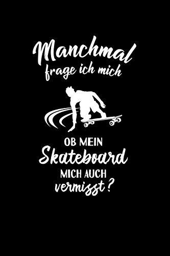 Skateboarder: Ob mein Skateboard mich vermisst?: Notizbuch / Notizheft für Skateboarding Skateboard-Fahren Pennyboard A5 (6x9in) dotted Punktraster