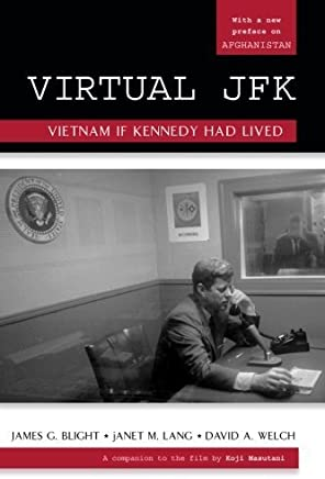 Virtual JFK: Vietnam If Kennedy Had Lived by James G. Blight, janet M. Lang, David A. Welch (2010) Paperback