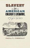Slavery in America Children's Literature, 1790-2010