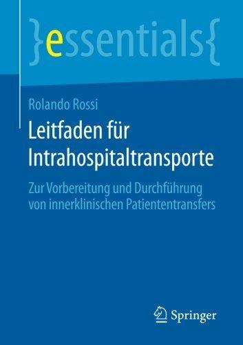 Leitfaden für Intrahospitaltransporte: Zur Vorbereitung und Durchführung von innerklinischen Patiententransfers (essentials) by Rolando Rossi (2016-02-17)