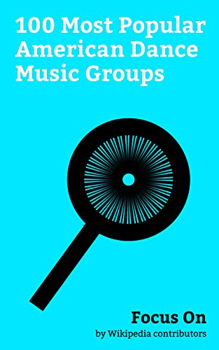 Focus On: 100 Most Popular American Dance Music Groups: The Chainsmokers, Backstreet Boys, NSYNC, Village People, The Pussycat Dolls, LMFAO, Sister Sledge, ... La Soul, The Time (band), Commodores, etc.