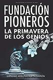 Fundación Pioneros. La primavera de los genios: Una visión sobre la...