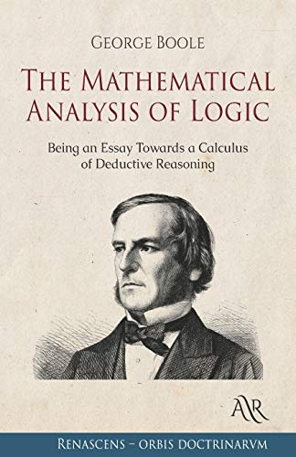 Compare Textbook Prices for The Mathematical Analysis of Logic: Being an Essay Towards a Calculus of Deductive Reasoning  ISBN 9798706495251 by Boole, George
