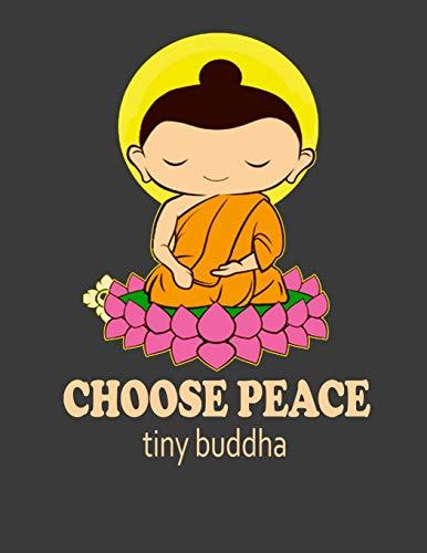 Choose Peace Tiny Buddha: Tiny Buddha Gratitude Journal. Tiny Buddha Notebook. 8.5 x 11 size 120 Lined pages Tiny Buddha journal Diary.