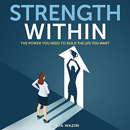 Strength Within: The Power You Need to Build the Life You Want cover art