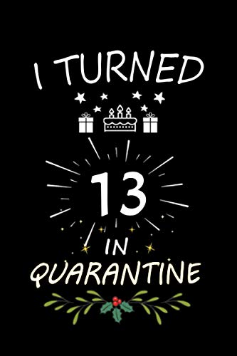 I Turned 13 In Quarantine: Notebook Journal Ideas Gifts For Women,Man,Funny Quarantine happy Birthday Gifts For Girl,Boy,Journal Soft Glossy Finish For Book Cover is 6 x 9 ,Page 110