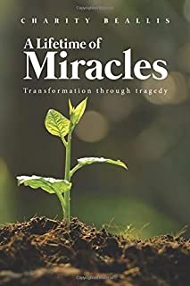 A Lifetime of Miracles: Transformation through tragedy