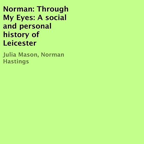 Norman: Through My Eyes: A Social and Personal History of Leicester cover art