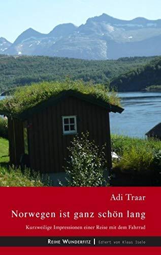 Norwegen ist ganz schön lang: Kurzweilige Impressionen einer Reise mit dem Fahrrad (Wunderfitz)