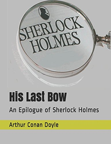 Download His Last Bow: An Epilogue of Sherlock Holmes 1980672857