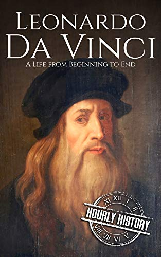 Leonardo da Vinci: A Life From Beginning to End (Biographies of Painters) (English Edition)