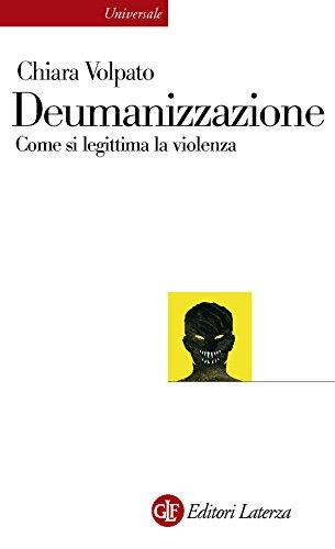 Deumanizzazione: Come si legittima la violenza (Universale Laterza Vol. 919)