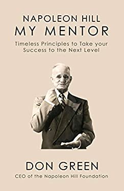 Napoleon Hill My Mentor: Timeless Principles to Take Your Success to The Next Level