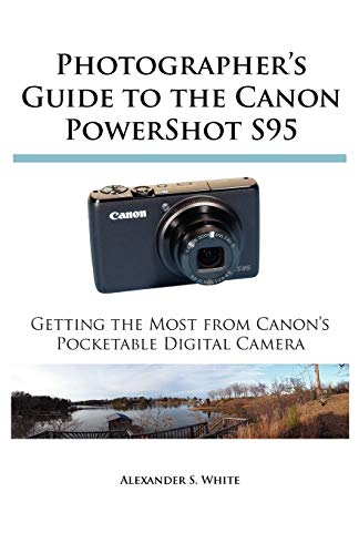 Photographer's Guide to the Canon PowerShot S95: Getting the Most from Canon's Pocketable Digital Camera