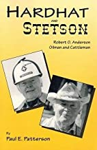 Hardhat and Stetson: Robert O. Anderson, Oilman and Cattleman