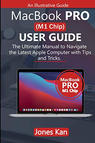 MacBook Pro (M1 Chip) User Guide: The Ultimate Manual to navigate The Latest Apple Computer with Tips and Tricks.